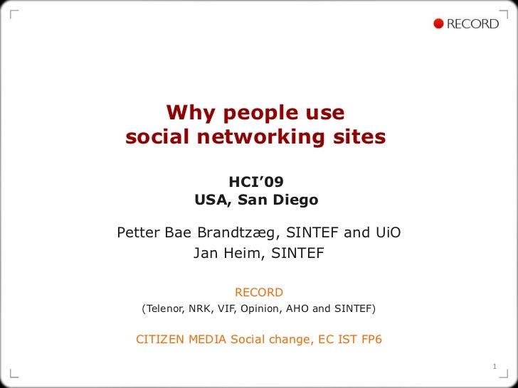 Why people use  social networking sites   HCI'09  USA, San Diego   Petter Bae Brandtzæg, SINTEF and UiO Jan Heim, SINTEF R...