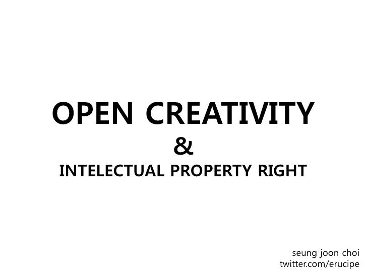 OPEN CREATIVITY            & INTELECTUAL PROPERTY RIGHT                              seung joon choi                      ...