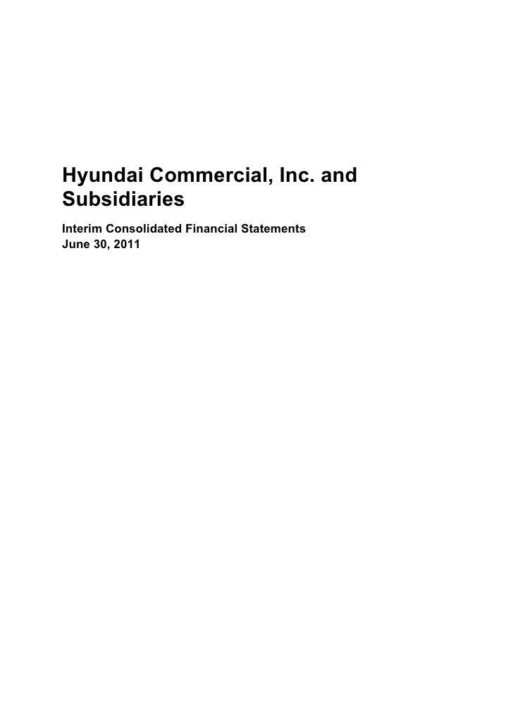 Hyundai Commercial, Inc. andSubsidiariesInterim Consolidated Financial StatementsJune 30, 2011