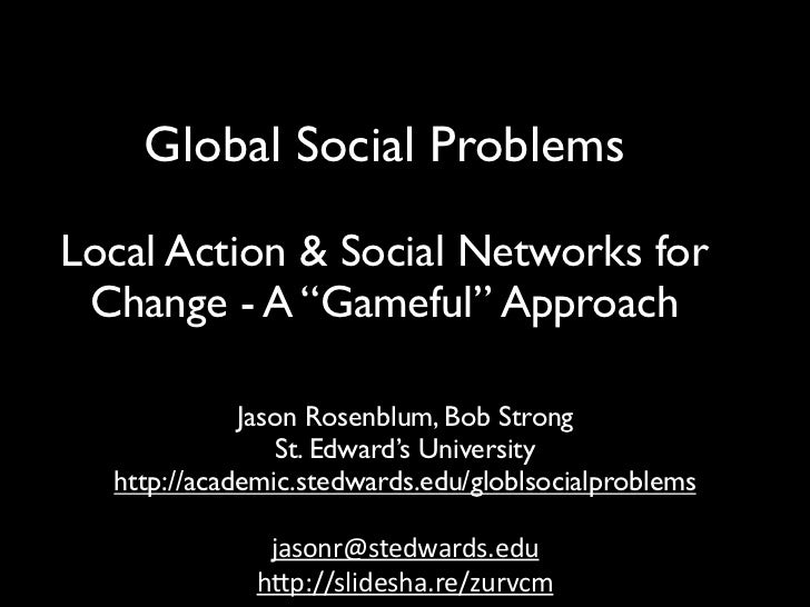 "Global Social ProblemsLocal Action & Social Networks for Change - A ""Gameful"" Approach             Jason Rosenblum, Bob St..."