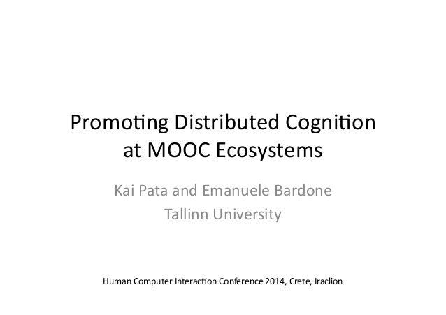 Promo%ng  Distributed  Cogni%on   at  MOOC  Ecosystems   Kai  Pata  and  Emanuele  Bardone   Tallinn...