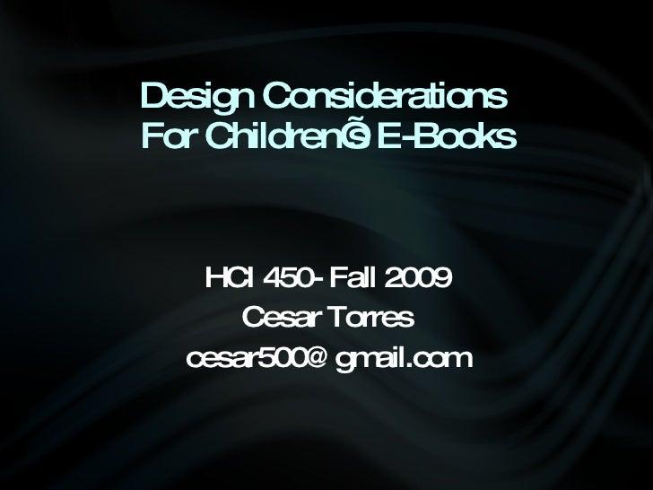 Design Considerations  For Children's E-Books <ul><li>HCI 450- Fall 2009 </li></ul><ul><li>Cesar Torres </li></ul><ul><li>...