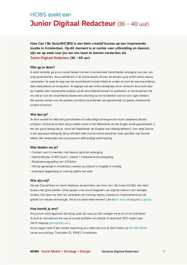 HCIBS zoekt eenJunior Digitaal Redacteur (36 – 40 uur)How Can I Be Social(HCIBS) is een klein creatief bureau op een inspi...