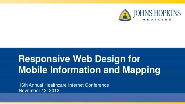 Responsive Web Design forMobile Information and Mapping16th Annual Healthcare Internet ConferenceNovember 13, 2012