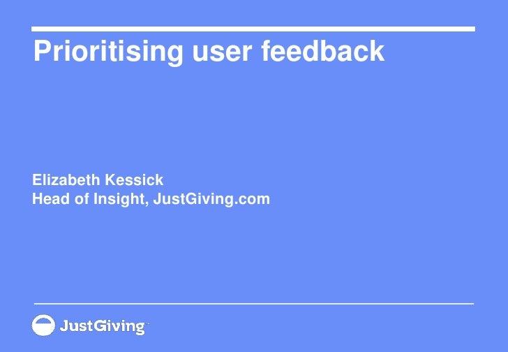 Prioritising user feedbackElizabeth KessickHead of Insight, JustGiving.com