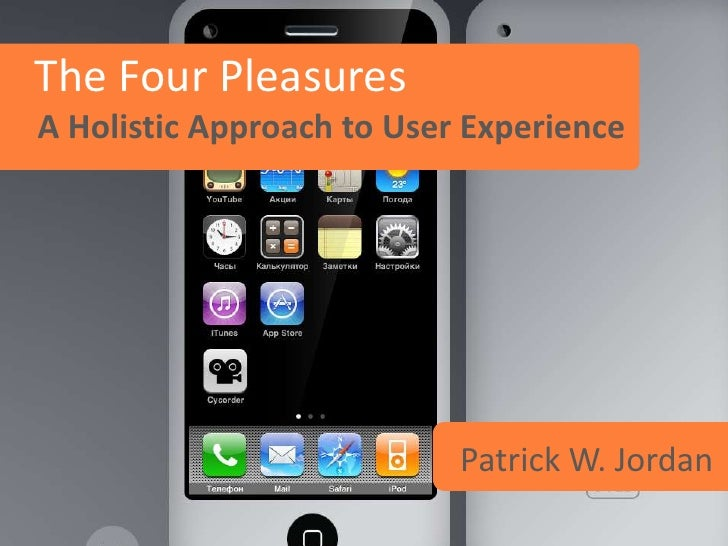 The Four PleasuresA Holistic Approach to User Experience                           Patrick W. Jordan