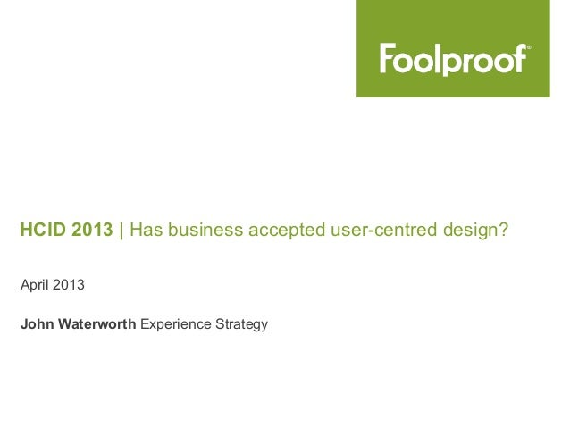April 2013HCID 2013 | Has business accepted user-centred design?John Waterworth Experience Strategy