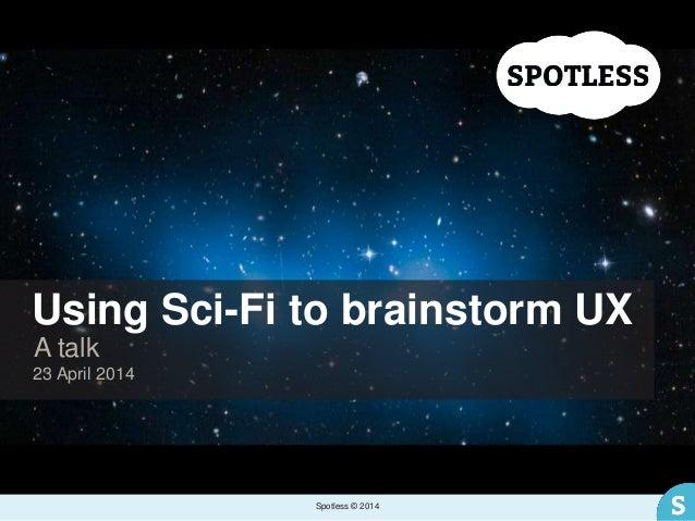 HCID2014: Using Sci-Fi to brainstorm ux. Oliver Shreeve, Spotless.