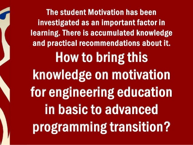 motivation to learn There are many different theories of motivation in educational psychology, we focus specifically on motivation for learning rather than for behavior.