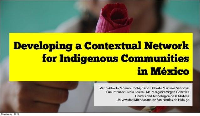 Developing a Contextual Network for Indigenous Communities in México Mario Alberto Moreno Rocha, Carlos Alberto Martínez S...