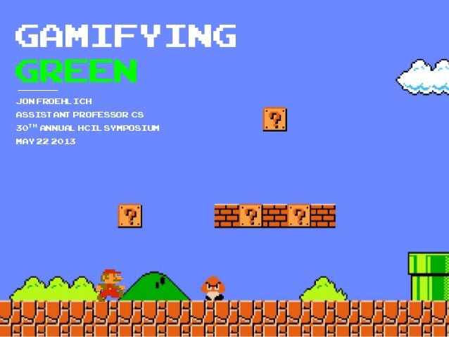 GamifyinggreenJonFroehlichAssistantProfessor CS30th AnnualHCILSymposiumMay22 2013