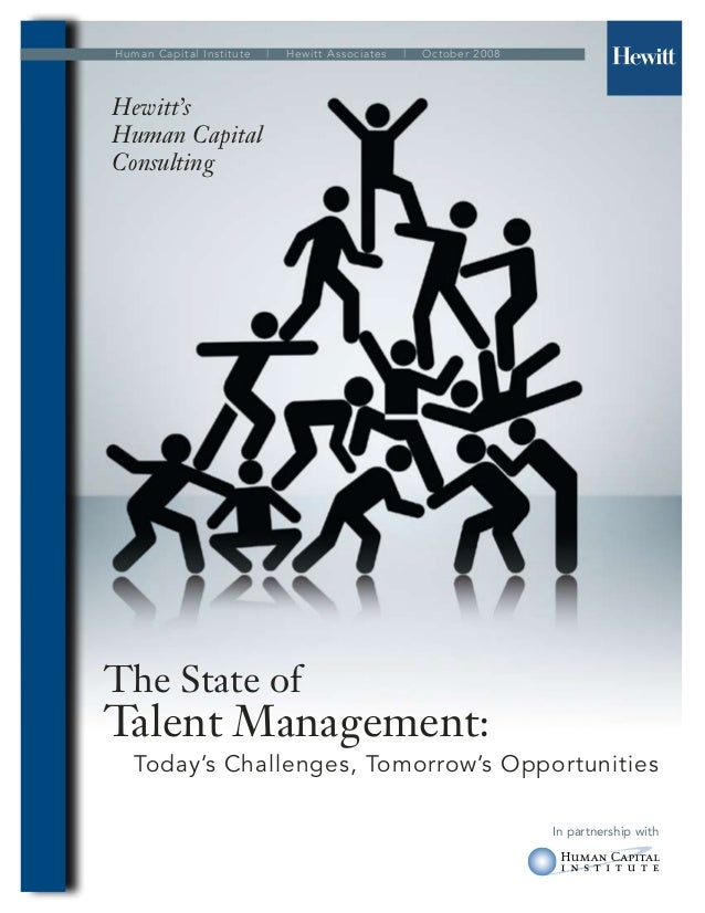 Hewitt's Human Capital Consulting In partnership with The State of Talent Management: Today's Challenges, Tomorrow's Oppor...