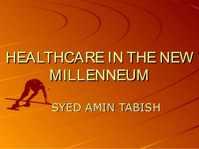 HEALTHCARE IN THE NEW MILLENNEUM SYED AMIN TABISH