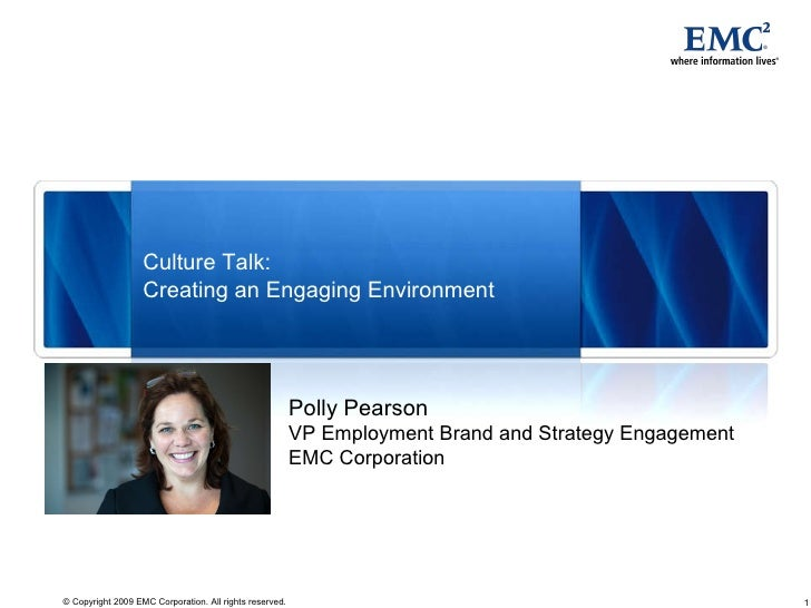 Polly Pearson VP Employment Brand and Strategy Engagement EMC Corporation Culture Talk:  Creating an Engaging Environment
