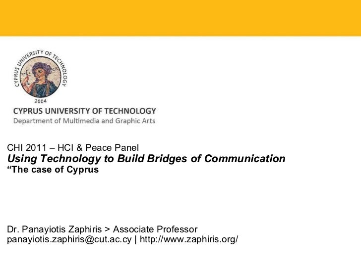 """CHI 2011 – HCI & Peace Panel Using Technology to Build Bridges of Communication """" The case of Cyprus Dr. Panayiotis Zaphir..."""