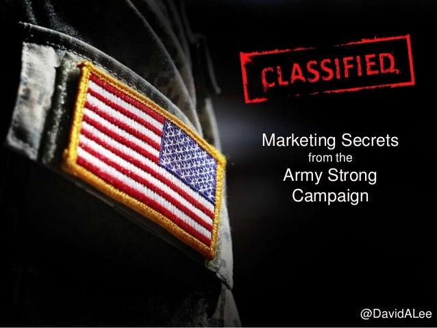 Marketing Secretsfrom theArmy StrongCampaign@DavidALee