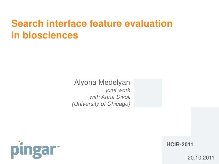 Search interface feature evaluationin biosciences              Alyona Medelyan                           joint work       ...