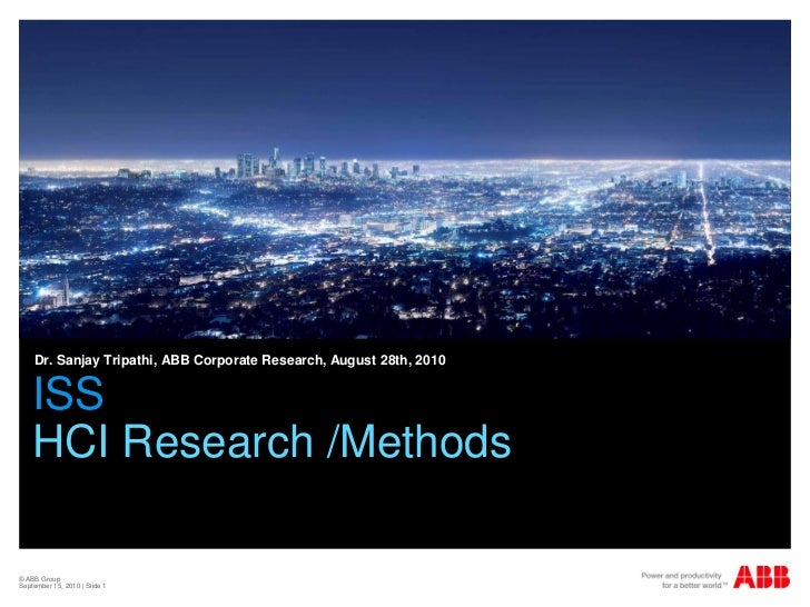 Dr. Sanjay Tripathi, ABB Corporate Research, August 28th, 2010    ISS    HCI Research /Methods© ABB GroupSeptember 15, 201...
