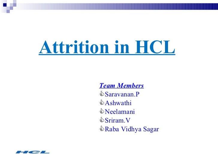 Attrition in HCL <ul><li>Team Members </li></ul><ul><li>Saravanan.P </li></ul><ul><li>Ashwathi  </li></ul><ul><li>Neelaman...