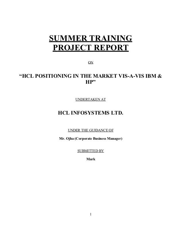 """SUMMER TRAINING          PROJECT REPORT                            ON""""HCL POSITIONING IN THE MARKET VIS-A-VIS IBM &       ..."""
