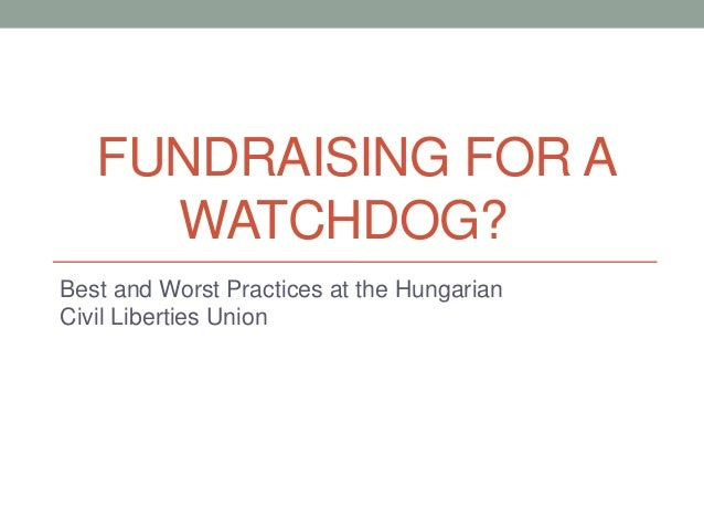 FUNDRAISING FOR A WATCHDOG? Best and Worst Practices at the Hungarian Civil Liberties Union