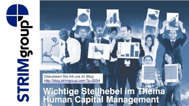 Wichtige Stellhebel im Thema Human Capital Management Diskutieren Sie mit uns im Blog: http://blog.strimgroup.com/?p=2054