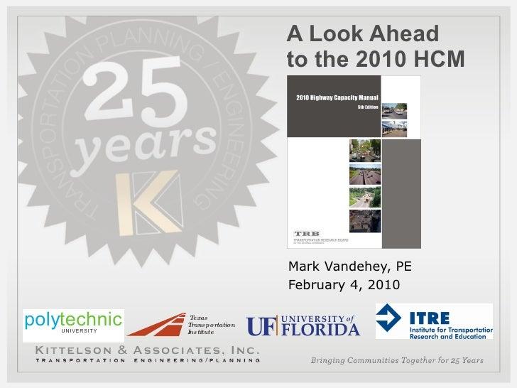 A Look Ahead  to the 2010 HCM Mark Vandehey, PE February 4, 2010