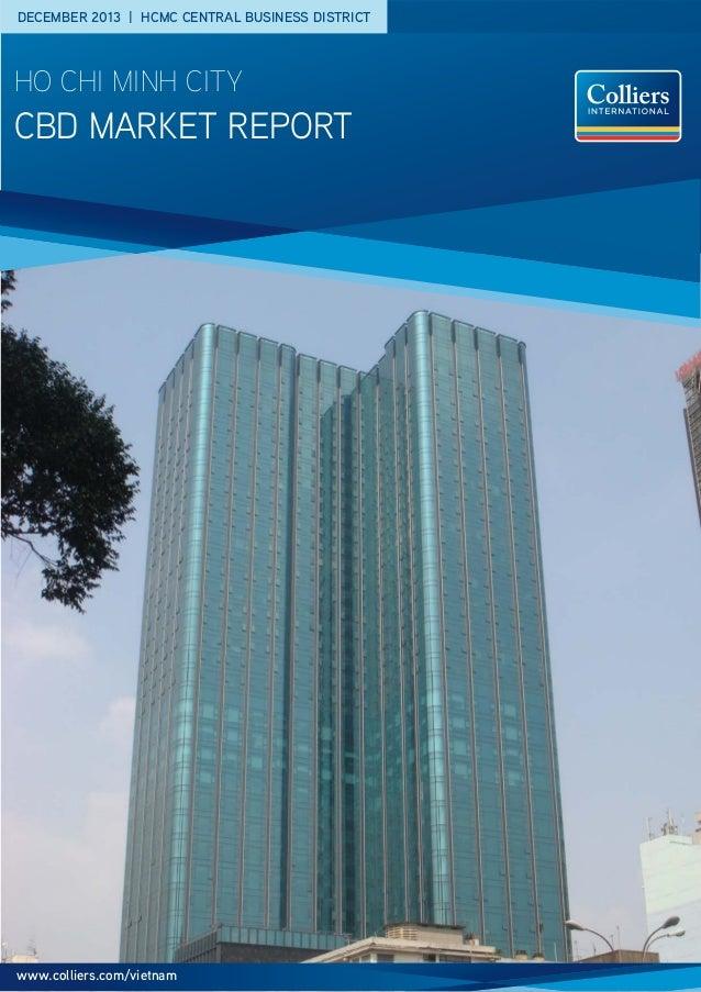 DECEMBER 2013 | HCMC CENTRAL BUSINESS DISTRICT  HO CHI MINH CITY  CBD MARKET Report  www.colliers.com/vietnam