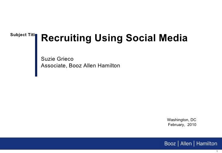 Washington, DC February,  2010 Recruiting Using Social Media Suzie Grieco Associate, Booz Allen Hamilton