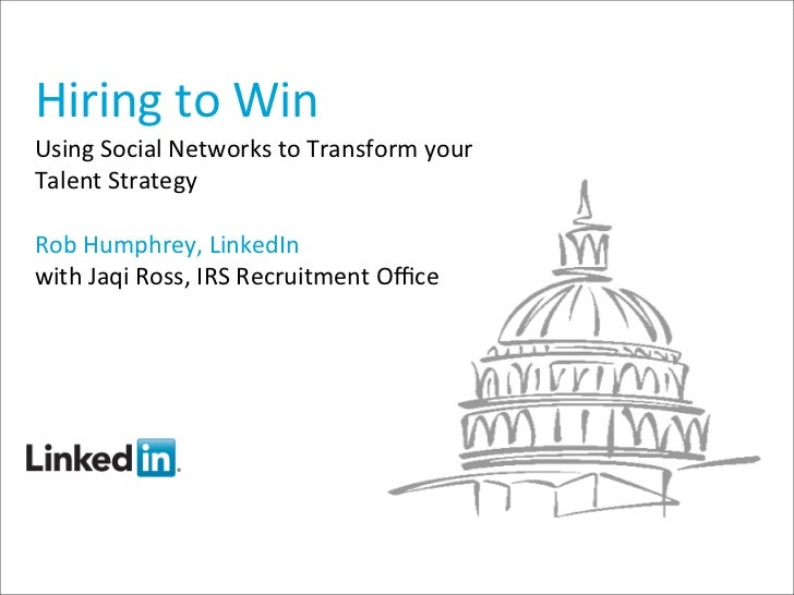 Hiring to WinUsing Social Networks to Transform your Talent StrategyRob Humphrey, LinkedInwith Jaq...