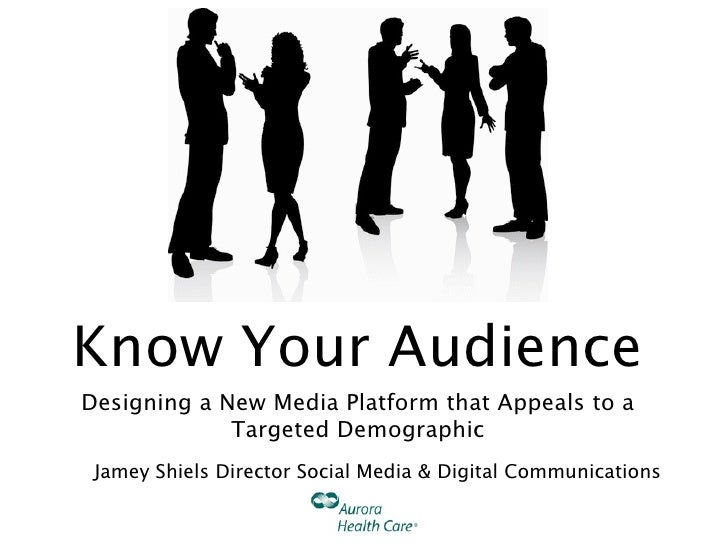 Know Your Audience Designing a New Media Platform that Appeals to a              Targeted Demographic  Jamey Shiels Direct...