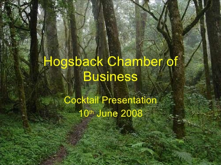 Hogsback Chamber of Business Cocktail Presentation 10 th  June 2008