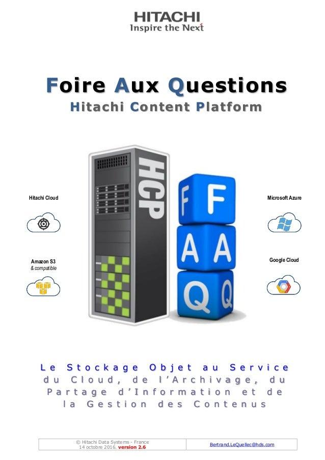 © Hitachi Data Systems - France 14 octobre 2016. version 2.6 Bertrand.LeQuellec@hds.com Foire Aux Questions Hitachi Conten...