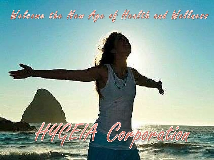 Welcome the New Age of Health and Wellness<br /><br />Corporation<br /><br />HYGEIA<br /><br />