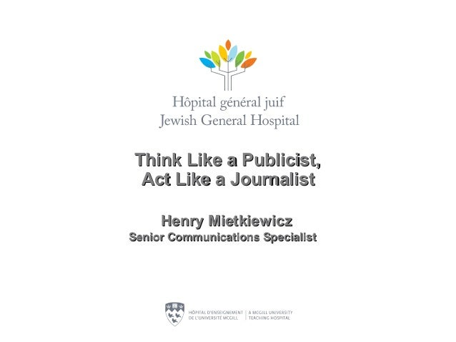 Think Like a Publicist,Think Like a Publicist,Act Like a JournalistAct Like a JournalistHenry MietkiewiczHenry Mietkiewicz...