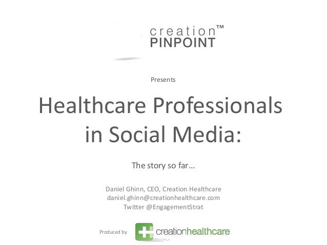 PresentsHealthcare Professionals    in Social Media:                   The story so far…       Daniel Ghinn, CEO, Creation...