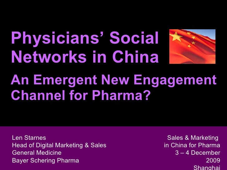 Physicians' Social Networks in China An Emergent New Engagement Channel for Pharma? Len Starnes Head of Digital Marketing ...
