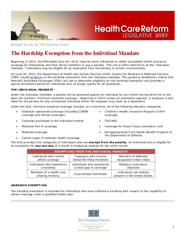 Brought to you by The Gardner Group 1 The Hardship Exemption from the Individual Mandate Beginning in 2014, the Affordable...