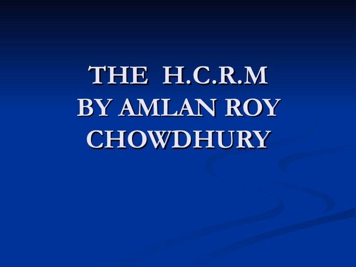 THE  H.C.R.M BY AMLAN ROY CHOWDHURY