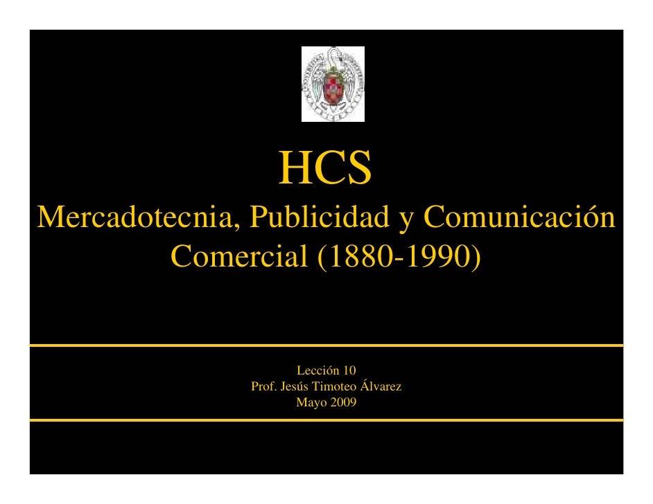 HCS Mercadotecnia, Publicidad y Comunicación          Comercial (1880-1990)                          Lección 10           ...