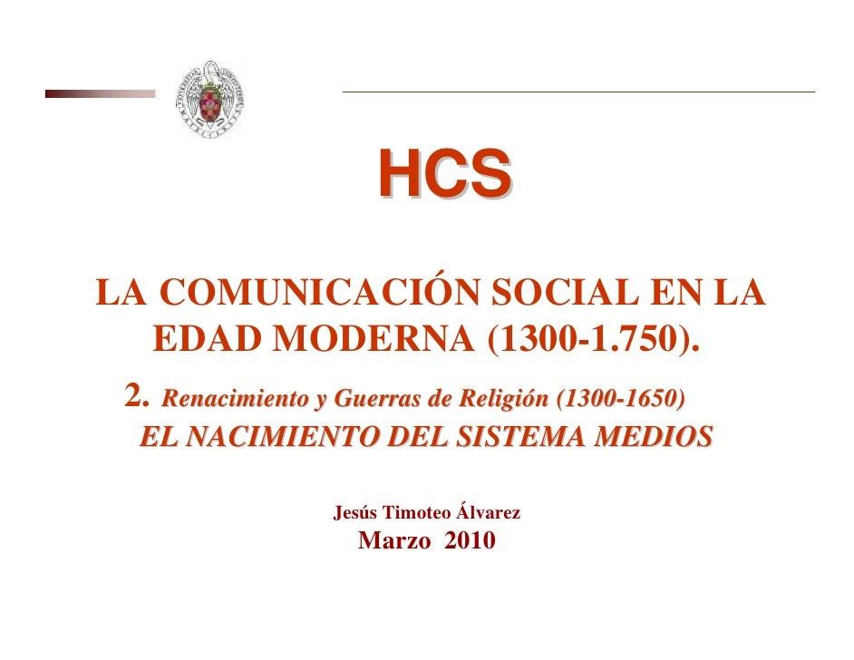 HCS LA COMUNICACIÓN SOCIAL EN LA   EDAD MODERNA (1300-1.750).  2.   Renacimiento y Guerras de Religión (1300-1650)   EL NA...