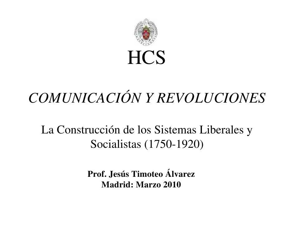 HCS COMUNICACIÓN Y REVOLUCIONES   La Construcción de los Sistemas Liberales y           Socialistas (1750-1920)           ...