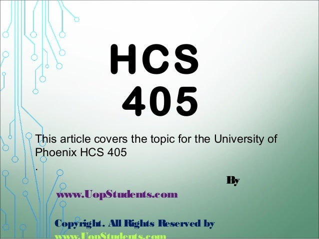 hcs 405 week 3 essay All (83) assessments assignments essays (29) homework help (24) lab  reports (1) lecture slides lesson plans notes (5) syllabi test prep (3)   week 1 finance terms university of phoenix health care finance hcs/ 405 -  summer.