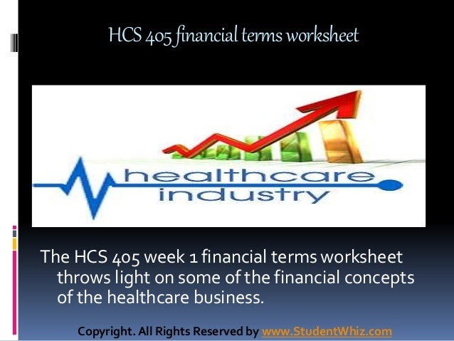hcs 405 week 3 financial terms Here is the best resource for homework help with hcs/ 405 : health care  lab  reports (1) lecture slides lesson plans notes (5) syllabi test prep (3)   week 1 finance terms university of phoenix health care finance hcs/ 405.
