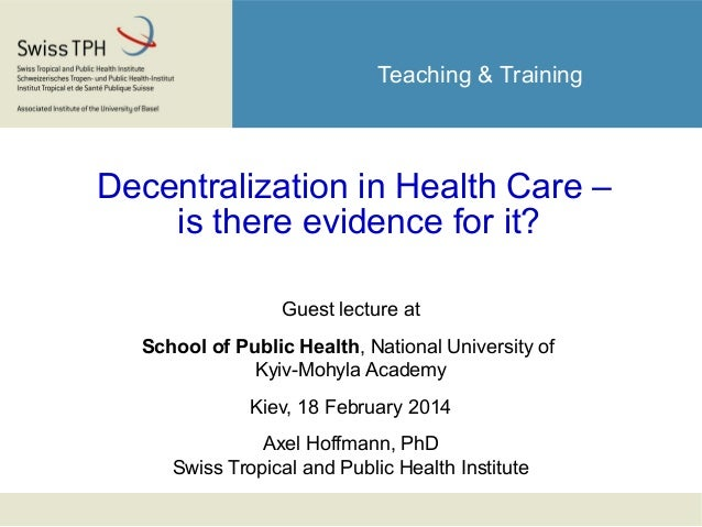 Teaching & Training Decentralization in Health Care – is there evidence for it? Guest lecture at School of Public Health, ...