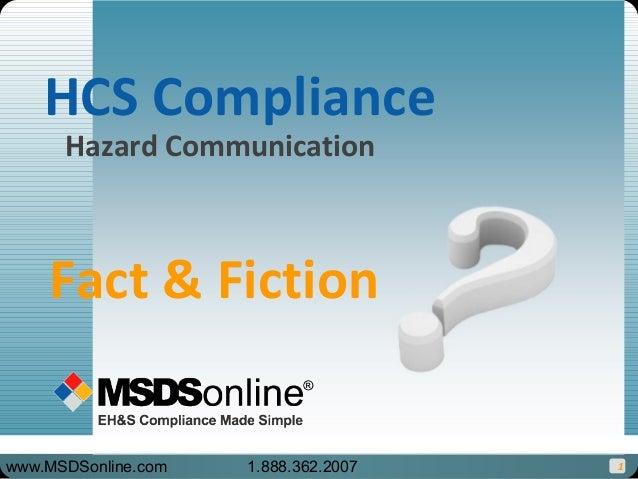 1 Hazard Communication HCS Compliance Fact & Fiction www.MSDSonline.com 1.888.362.2007