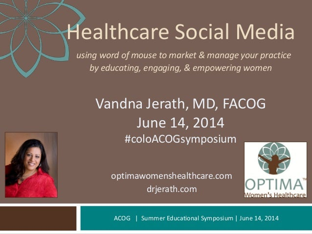 ACOG | Summer Educational Symposium | June 14, 2014 Healthcare Social Media using word of mouse to market & manage your pr...