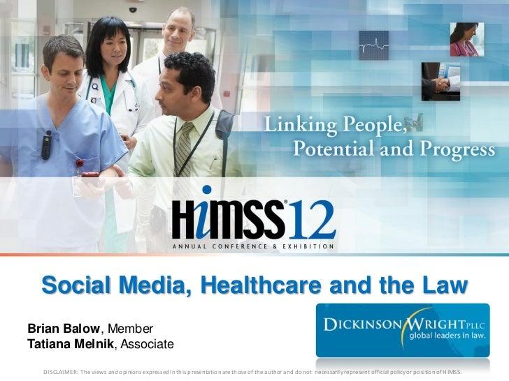 Social Media, Healthcare and the LawBrian Balow, MemberTatiana Melnik, Associate  DISCLAIMER: The vi ews and opinions expr...