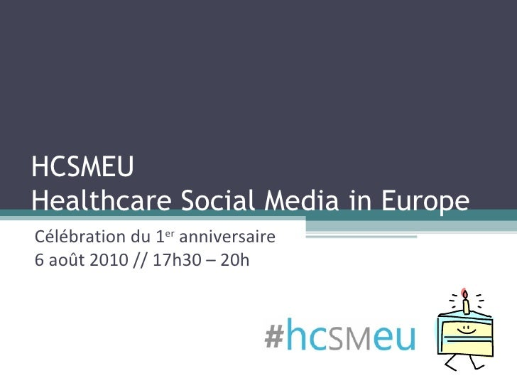 HCSMEU Healthcare Social Media in Europe Célébration du 1 er  anniversaire 6 août 2010 // 17h30 – 20h