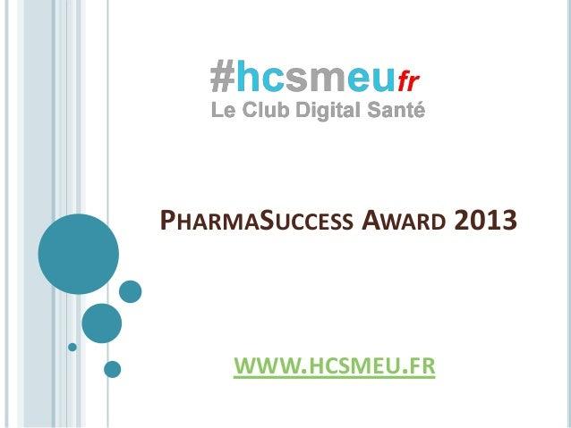 PHARMASUCCESS AWARD 2013    WWW.HCSMEU.FR